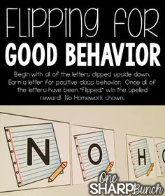 Simple and effective whole group classroom management strategy!  Begin with all of the letters turned upside down.  The class will earn a letter for positive behavior.  Once all of the letters have been flipped rightside up, they will claim their reward!
