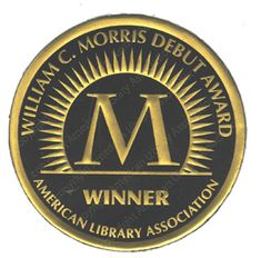 """""""The William C. Morris YA Debut Award, first awarded in 2009, honors a debut book published by a first-time author writing for teens and celebrating impressive new voices in young adult literature."""" - from ALA page"""