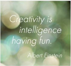 Creativity is intelligence having fun ...