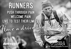 Runners push through pain; welcome pain; live to test their limits. Runners have a drive that differs. Share a ♥ LUV KiCK via @RunTheEdge and http://TimeToKickBuTs.com