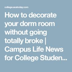 How to decorate your dorm room without going totally broke | Campus Life News for College Students | USA TODAY College