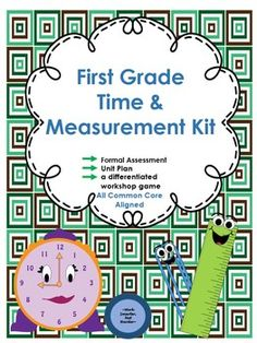 First Grade Time & Measurement Unit kit ~ Formal assessment & answer key ~ differentiated multiple level skill game ~ unit plan