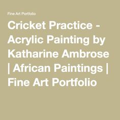 Cricket Practice - Acrylic Painting by Katharine Ambrose | African Paintings | Fine Art Portfolio