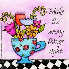 """Make Wrong Right"" by Debi Payne of Debi Payne Designs"
