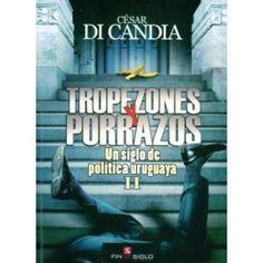 Di Candia César, TROPEZONES Y PORRAZOS, UN SIGLO DE POLÍTICA URUGUAYA II