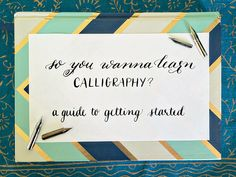 BECOMING | a beginner's guide to learning calligraphy