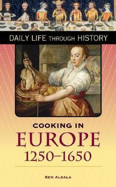 Cooking in Europe, 1250-1650 (The Greenwood Press Daily Life Through History Series) Ken Albala