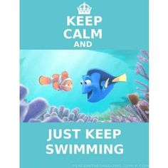just keep swimming, just keep swimming....