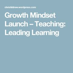 Growth Mindset Launch – Teaching: Leading Learning