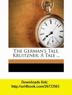 The Germans Tale, Kruitzner A Tale ... (9781176028142) Harriet Lee , ISBN-10: 1176028146  , ISBN-13: 978-1176028142 ,  , tutorials , pdf , ebook , torrent , downloads , rapidshare , filesonic , hotfile , megaupload , fileserve