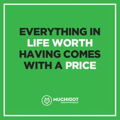 Everything in life worth having comes with a price