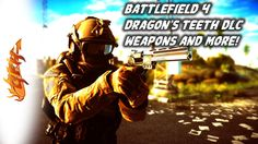 Battlefield 4 Dragon's Teeth DLC-New BF4 Weapons And Gadgets