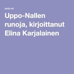Uppo-Nallen runoja, kirjoittanut Elina Karjalainen Reading, Books, Peda, Libros, Word Reading, Book, Reading Books, Book Illustrations, Libri