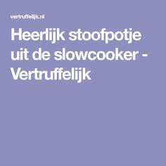 Heerlijk stoofpotje uit de slowcooker - Vertruffelijk