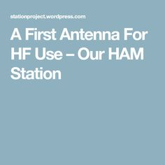 A First Antenna For HF Use – Our HAM Station