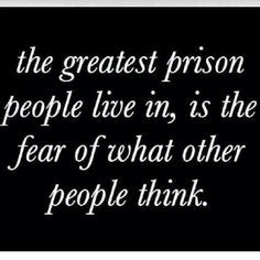 The greatest prison people live in , is the fear of what other people think.#Be free  http://www.folakemiayodele.com/#!product-page/c71v/f8d0f636-c046-10d4-0ee1-7eb46ccd2a26