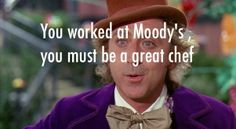 You worked at Moody's, you must be a great chef