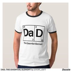 DAD, THE ESSENTIAL ELEMENT T SHIRT FOR FATHER'S DAY