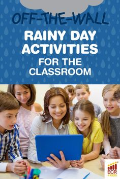 Don't let spring rains ruin recess—these zany activities will keep your class entertained and engaged!    Off-the-Wall Rainy Day Activities for Teachers | ECR4Kids Blog