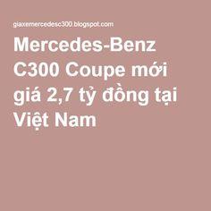 Mercedes-Benz C300 Coupe mới giá 2,7 tỷ đồng tại Việt Nam