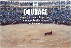 Symphony of Love Courage doesn't mean without fear. You can feel fear and not be afraid