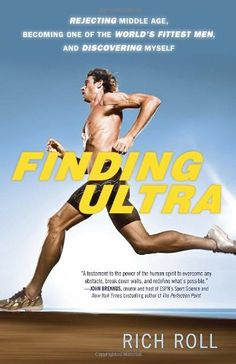 Finding Ultra: Rejecting Middle Age, Becoming One of the World's Fittest Men, and Discovering Myself/Rich Roll