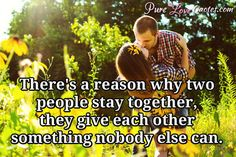 There's a reason why two people stay together, they give each other something nobody else can. #purelovequotes