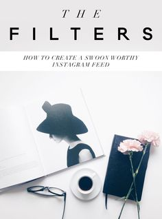 The Filters: How to Create a Swoon Worthy Instagram Feed –