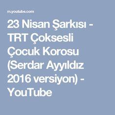 23 Nisan Şarkısı - TRT Çoksesli Çocuk Korosu (Serdar Ayyıldız 2016 versiyon) - YouTube