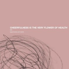 """""""Cheerfulness is the very flower of health. Monday Motivation Quotes, Proverbs, My Arts, Japanese, Awesome, Flower, Instagram, Health, Japanese Language"""