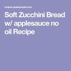 Soft Zucchini Bread w/ applesauce no oil Recipe
