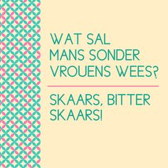 Wat sal mans sonder vrouens wees? Skaars, bitter skaars! Afrikaanse Quotes, Proverbs 31, True Words, Bitter, Relationship Tips, Text Messages, Woman Quotes, Qoutes, Poems