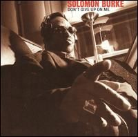 Solomon Burke - Don't Give Up on Me. Quite a comeback. Songwriters including Tom Waits, Van Morrison, Bob Dylan and Elvis Costello contributed to this classic album.