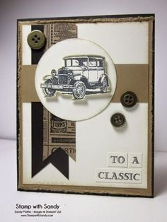 Stamp With Sandy: Guy Greetings, Stampin' Up masculine card old car good layout Masculine Birthday Cards, Birthday Cards For Men, Man Birthday, Masculine Cards, Birthday Design, Birthday Cake, Stampin Up Karten, Karten Diy, Stampin Up Cards