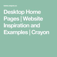 Desktop Home Pages | Website Inspiration and Examples | Crayon