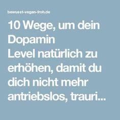 10 Wege, um dein Dopamin Levelnatürlich zu erhöhen, damit du dich nicht mehr antriebslos, traurig, gestresst oder deprimiertfühlst - ☼ ✿ ☺ Informationen und Inspirationen für ein Bewusstes, Veganes und (F)rohes Leben ☺ ✿ ☼