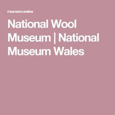 National Wool Museum | National Museum Wales