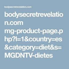 bodysecretrevelation.com mg-product-page.php?l=1&country=es&category=diet&s=MGDNTV-dietes