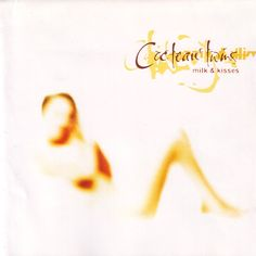 """Milk & Kisses"" LP by Cocteau Twins, containing the track ""Eperdu"""