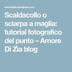 Scaldacollo o sciarpa a maglia: tutorial fotografico del punto – Amore Di Zìa blog