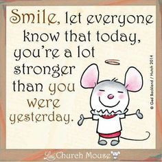 Smile, let everyone know that today, you're a lot stronger than you were yesterday Biblical Quotes, Wise Quotes, Faith Quotes, Bible Verses, Spiritual Quotes, Quotes About God, Inspiring Quotes About Life, Uplifting Quotes, Positive Quotes