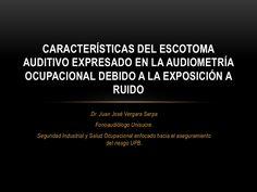 caractersticas-del-escotoma-auditivo-expresado-en-la-audiometra-ocupacional-debido-a-la-exposicin-a-ruido by Juan José Vergara Serpa Fonoaudiólogo Ocupacional  via Slideshare