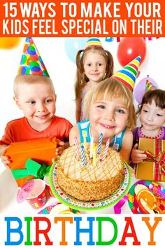 15 Ways To Make Your Kids Feel Special On Their Birthday using little to no money!