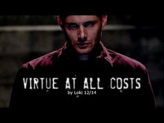 Dean Winchester | Virtue at all costs      this video is absolutely amazing!!!!