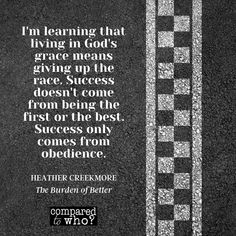 "It's not about winning the race. In fact, it's just the opposite; it's about giving up the race altogether and learning to obey God. Read ""The Burden of Better"" now to learn more about how to live in God's grace. #burdenofbetter #heathercreekmore #newbook #giveuptherace #godsgrace #christianauthor"
