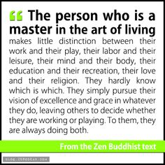 """The person who is a master in the art of living .......– From the Zen Buddhist text"