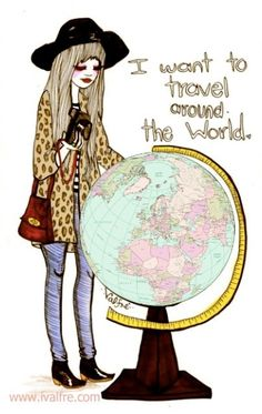 I want to travel the world!  Valfre Art - Artist Ilse Valfre