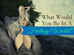 Which outrageous character would you take the form of in a mythical, enchanted realm?