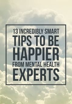 Health Inspiration 13 Incredibly Smart Tips To Be Happier From Mental Health Experts - Genius tips from people whose job it is to make you feel better. Affirmations, Tips To Be Happy, Get Happy, Happy Things, Finding Happiness, Happiness Quotes, Finding Peace, Mental Health Awareness, Healthy Mind