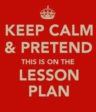 Advice to all my students as they prepare for their student teaching experiences this fall . . . LOL!